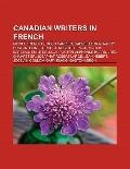 Canadian Writers in French : Michel Tremblay, Roch Carrier, Gabrielle Roy, Nancy Huston, Lio...