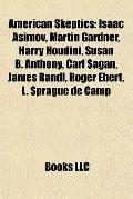American Skeptics : Isaac Asimov, Martin Gardner, Harry Houdini, Susan B. Anthony, Carl Saga...