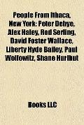 People from Ithaca, New York : Peter Debye, Alex Haley, Rod Serling, David Foster Wallace, L...