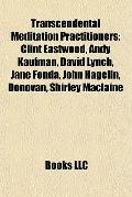 Transcendental Meditation Practitioners : Clint Eastwood, Andy Kaufman, David Lynch, Jane Fo...