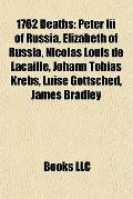 1762 Deaths : Peter Iii of Russia, Elizabeth of Russia, Nicolas Louis de Lacaille, Johann To...