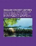 English Cricket Umpires : David Lloyd, Cornelius Coward, Chris Balderstone, Alfred Shaw, Mar...