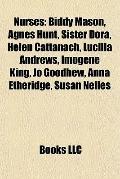 Nurses : Biddy Mason, Agnes Hunt, Sister Dora, Helen Cattanach, Lucilla Andrews, Imogene Kin...