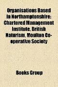 Organisations Based in Northamptonshire : Chartered Management Institute, British Naturism, ...