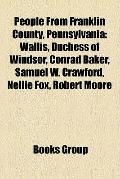 People from Franklin County, Pennsylvani : Wallis, Duchess of Windsor, Conrad Baker, Samuel ...