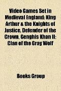 Video Games Set in Medieval England : Arthurian Games, Robin Hood Video Games, King Arthur i...