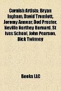 Cornish Artists : Bryan Ingham, David Tremlett, Jeremy Annear, Dod Procter, Neville Northey ...