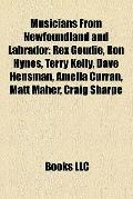 Musicians from Newfoundland and Labrador : Rex Goudie, Ron Hynes, Terry Kelly, Dave Hensman,...