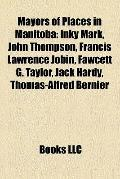Mayors of Places in Manitob : Inky Mark, John Thompson, Francis Lawrence Jobin, Fawcett G. T...
