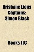 Brisbane Lions Captains : Simon Black, Jonathan Brown, Michael Voss, Alastair Lynch, Chris L...