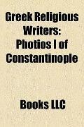 Greek Religious Writers : Photios I of Constantinople, Savitri Devi, Spiros Zodhiates, Evagr...