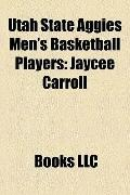 Utah State Aggies Men's Basketball Players : Jaycee Carroll, Spencer Nelson, Cornell Green, ...
