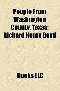People from Washington County, Texas : Richard Henry Boyd, William Frank Buckley, Sr. , Feli...