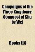 Campaigns of the Three Kingdoms : Conquest of Shu by Wei, Conquest of Wu by Jin, Campaign Ag...