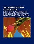 American Political Consultants : Roger Ailes, Joseph C. Wilson, Murray Chotiner, David Sirot...