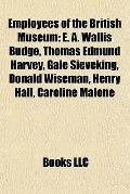 Employees of the British Museum : E. A. Wallis Budge, Thomas Edmund Harvey, Gale Sieveking, ...