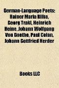 German-Language Poets : Rainer Maria Rilke, Georg Trakl, Heinrich Heine, Johann Wolfgang Von...