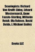 Sexologists : Richard Von Krafft-Ebing, Edvard Westermarck, Anne Fausto-Sterling, Wilhelm Re...