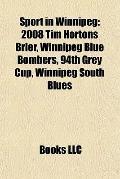Sport in Winnipeg : 2008 Tim Hortons Brier, Winnipeg Blue Bombers, 94th Grey Cup, Winnipeg S...