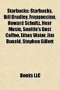 Starbucks : Starbucks, Bill Bradley, Frappuccino, Howard Schultz, Hear Music, Seattle's Best...