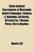 State Cabinet Secretaries of Maryland : Robert Flanagan, Thomas E. Hutchins, Ed Norris, Kris...