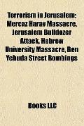 Terrorism in Jerusalem : Mercaz Harav Massacre, Jerusalem Bulldozer Attack, Hebrew Universit...