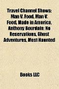 Travel Channel Shows : Man V. Food, Man V. Food, Made in America, Anthony Bourdain
