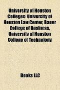 University of Houston Colleges : University of Houston Law Center, Bauer College of Business...