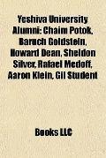 Yeshiva University Alumni : Chaim Potok, Baruch Goldstein, Howard Dean, Sheldon Silver, Rafa...