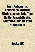 Irish Nationalist Politicians : William O'brien, James Daly, Tom Kettle, Joseph Devlin, Laur...