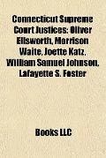 Connecticut Supreme Court Justices : Oliver Ellsworth, Morrison Waite, Joette Katz, William ...