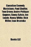 Canadian Comedy Musicians : Paul Shaffer, Tom Green, André-Philippe Gagnon, Saucy Sylvia, Jo...