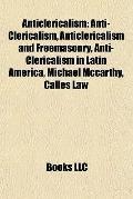 Anticlericalism : Anti-Clericalism, Anticlericalism and Freemasonry, Anti-Clericalism in Lat...