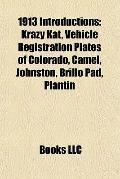 1913 Introductions : Krazy Kat, Vehicle Registration Plates of Colorado, Camel, Johnston, Br...