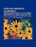 African American Academics : Booker T. Washington, Angela Davis, Toni Morrison, Condoleezza ...