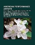 American Performance Artists : David Blaine, Harry Houdini, Andy Kaufman, Yoko Ono, Annie Sp...