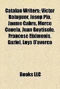 Catalan Writers : Víctor Balaguer, Josep Pla, Jaume Cabré, Mercè Canela, Juan Goytisolo, Fra...