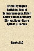 Disability Rights Activists : Arnold Schwarzenegger, Helen Keller, Eunice Kennedy Shriver, R...