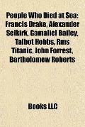 People Who Died at Se : Francis Drake, Alexander Selkirk, Gamaliel Bailey, Talbot Hobbs, Rms...