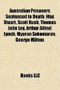 Australian Prisoners Sentenced to Death : Max Stuart, Scott Rush, Thomas John Ley, Arthur Al...