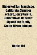 History of San Francisco, Californi : Summer of Love, Jerry Garcia, Hubert Howe Bancroft, Sl...