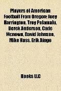 Players of American Football from Oregon : Joey Harrington, Troy Polamalu, Derek Anderson, C...