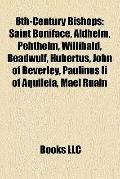 8th-Century Bishops : Saint Boniface, Aldhelm, Pehthelm, Willibald, Beadwulf, Hubertus, John...