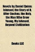Novels by Daniel Quinn : Ishmael, the Story of B, after Dachau, the Holy, the Man Who Grew Y...
