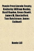 People from Lincoln County, Kentucky : William Owsley, Basil Hayden, Green Dewitt, James M. ...