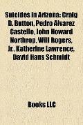 Suicides in Arizon : Craig D. Button, Pedro Álvarez Castelló, John Howard Northrop, Will Rog...