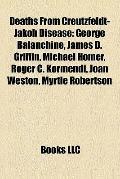Deaths from Creutzfeldt-Jakob Disease : George Balanchine, James D. Griffin, Michael Homer, ...