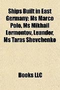 Ships Built in East Germany : Ms Marco Polo, Ms Mikhail Lermontov, Leander, Ms Taras Shevchenko