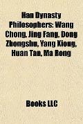 Han Dynasty Philosophers : Wang Chong, Jing Fang, Dong Zhongshu, Yang Xiong, Huan Tan, Ma Rong