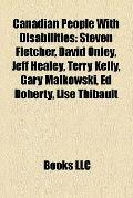 Canadian People with Disabilities : Steven Fletcher, David Onley, Jeff Healey, Terry Kelly, ...